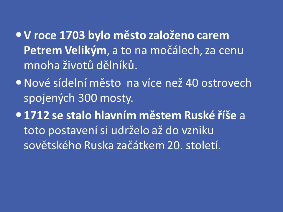 V roce 1703 bylo město založeno carem Petrem Velikým, a to na močálech, za cenu mnoha životů dělníků. Nové sídelní město na více než 40 ostrovech spoj