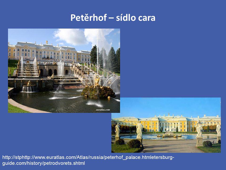 Petěrhof – sídlo cara http://stphttp://www.euratlas.com/Atlas/russia/peterhof_palace.htmletersburg- guide.com/history/petrodvorets.shtml
