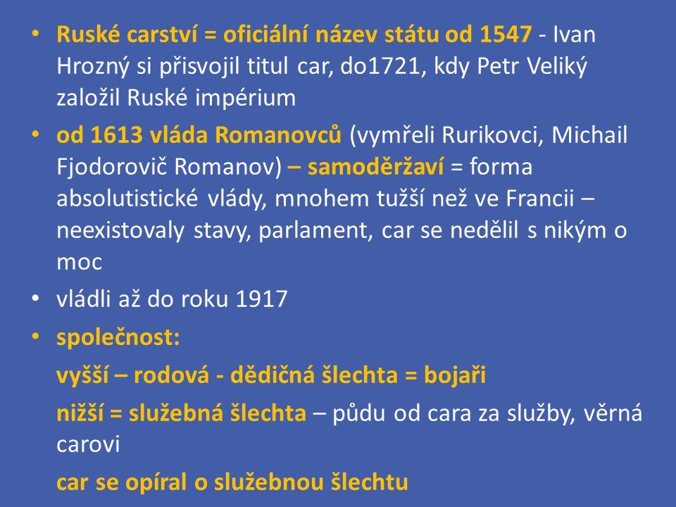 Ruské carství = oficiální název státu od 1547 - Ivan Hrozný si přisvojil titul car, do1721, kdy Petr Veliký založil Ruské impérium od 1613 vláda Roman