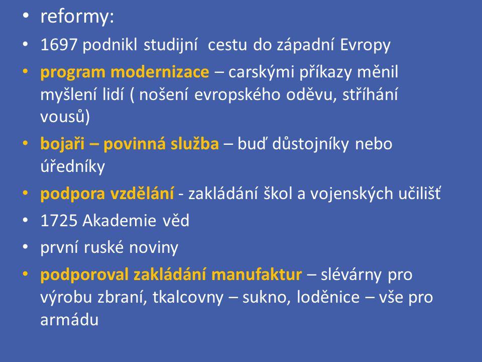 reformy: 1697 podnikl studijní cestu do západní Evropy program modernizace – carskými příkazy měnil myšlení lidí ( nošení evropského oděvu, stříhání v