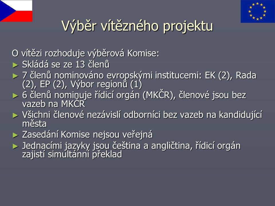 Výběr vítězného projektu O vítězi rozhoduje výběrová Komise: ► Skládá se ze 13 členů ► 7 členů nominováno evropskými institucemi: EK (2), Rada (2), EP (2), Výbor regionů (1) ► 6 členů nominuje řídicí orgán (MKČR), členové jsou bez vazeb na MKČR ► Všichni členové nezávislí odborníci bez vazeb na kandidující města ► Zasedání Komise nejsou veřejná ► Jednacími jazyky jsou čeština a angličtina, řídicí orgán zajistí simultánní překlad