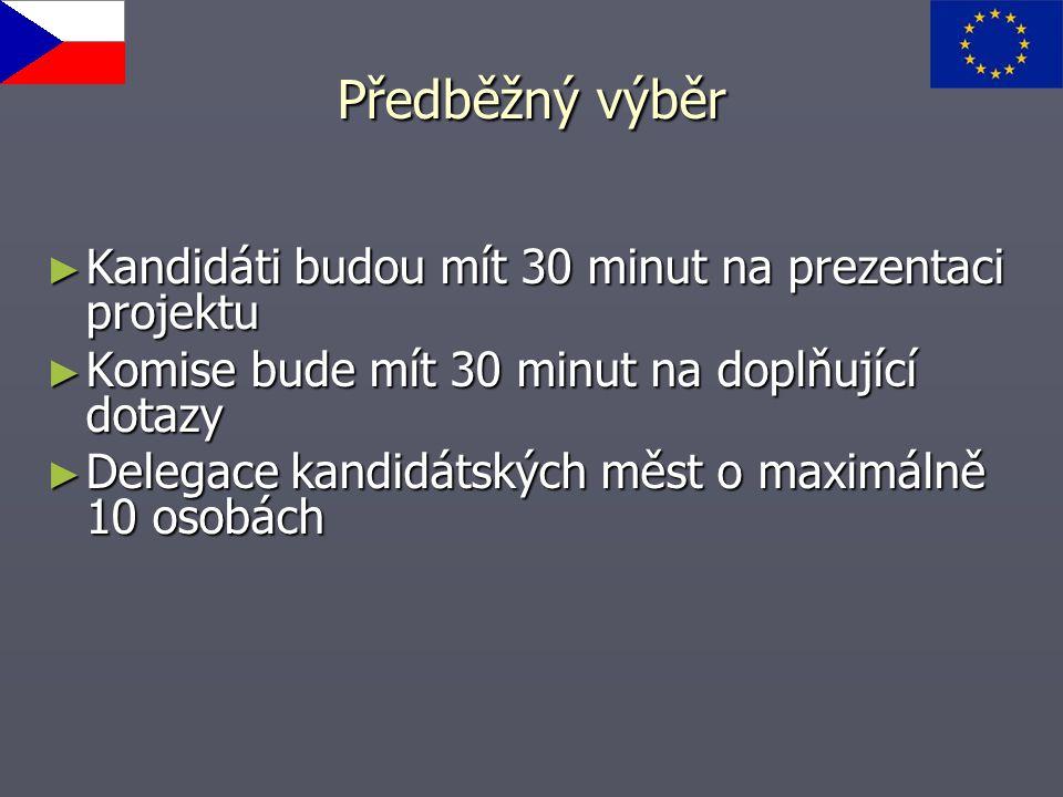Předběžný výběr ► Kandidáti budou mít 30 minut na prezentaci projektu ► Komise bude mít 30 minut na doplňující dotazy ► Delegace kandidátských měst o maximálně 10 osobách