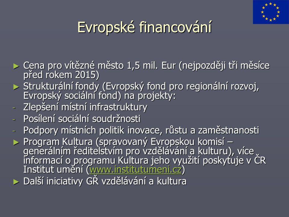 Evropské financování ► Cena pro vítězné město 1,5 mil. Eur (nejpozději tři měsíce před rokem 2015) ► Strukturální fondy (Evropský fond pro regionální