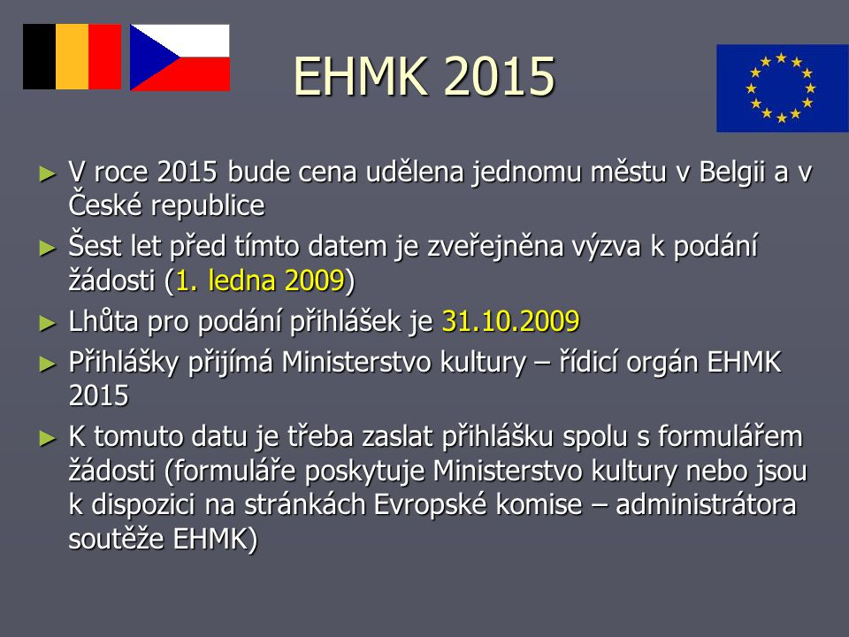 EHMK 2015 ► V roce 2015 bude cena udělena jednomu městu v Belgii a v České republice ► Šest let před tímto datem je zveřejněna výzva k podání žádosti (1.