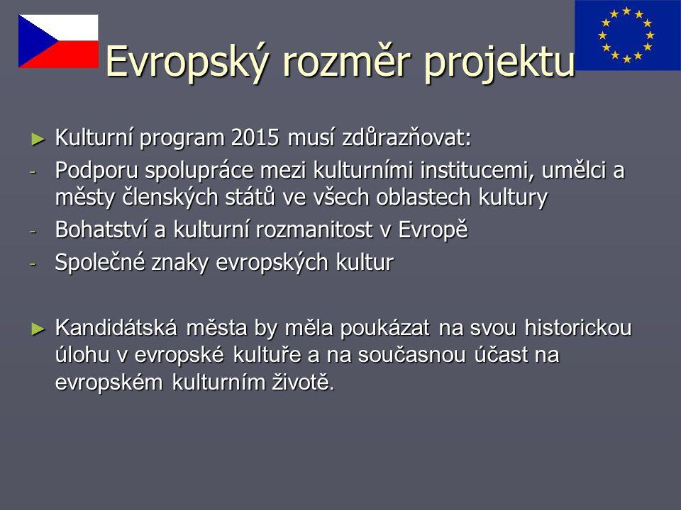 Evropský rozměr projektu ► Kulturní program 2015 musí zdůrazňovat: - Podporu spolupráce mezi kulturními institucemi, umělci a městy členských států ve