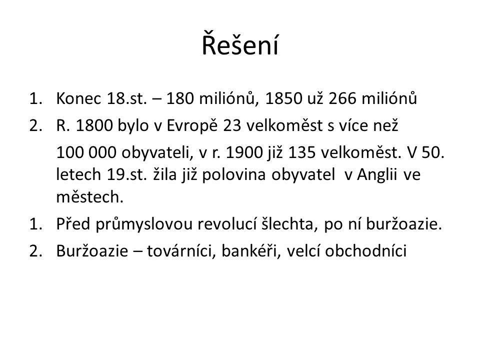 Řešení 1.Konec 18.st. – 180 miliónů, 1850 už 266 miliónů 2.R. 1800 bylo v Evropě 23 velkoměst s více než 100 000 obyvateli, v r. 1900 již 135 velkoměs