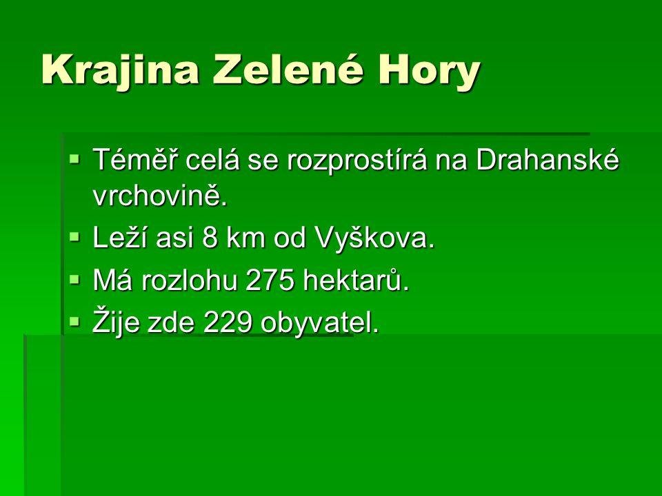Krajina Zelené Hory  Téměř celá se rozprostírá na Drahanské vrchovině.  Leží asi 8 km od Vyškova.  Má rozlohu 275 hektarů.  Žije zde 229 obyvatel.