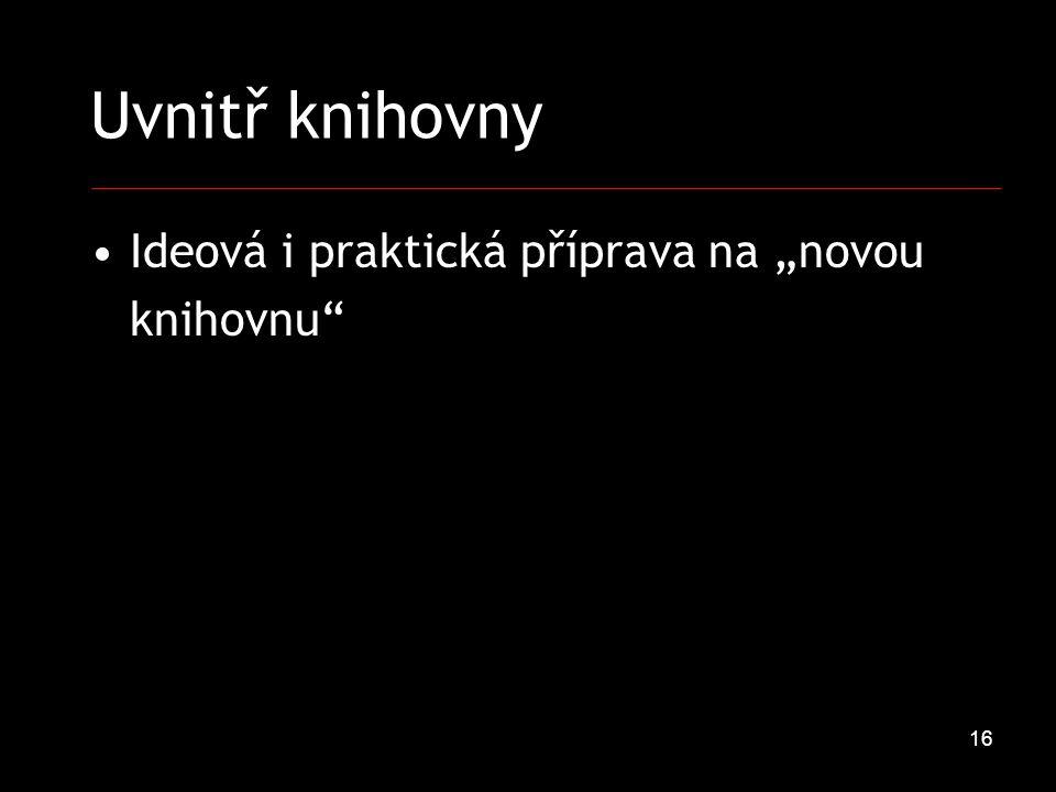 """16 Uvnitř knihovny Ideová i praktická příprava na """"novou knihovnu"""