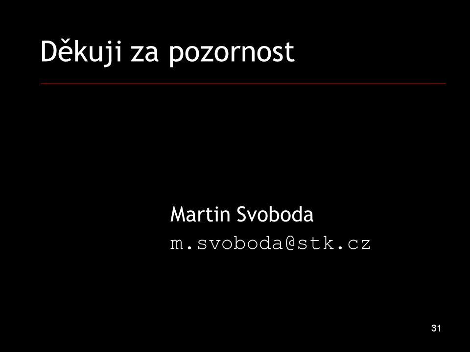 31 Děkuji za pozornost Martin Svoboda m.svoboda@stk.cz