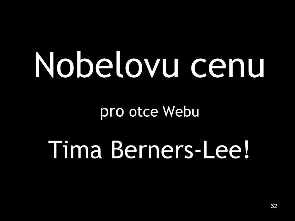 32 Nobelovu cenu pro otce Webu Tima Berners-Lee!