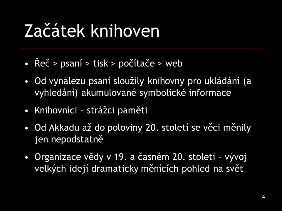 4 Začátek knihoven Řeč > psaní > tisk > počítače > web Od vynálezu psaní sloužily knihovny pro ukládání (a vyhledání) akumulované symbolické informace Knihovníci – strážci paměti Od Akkadu až do poloviny 20.