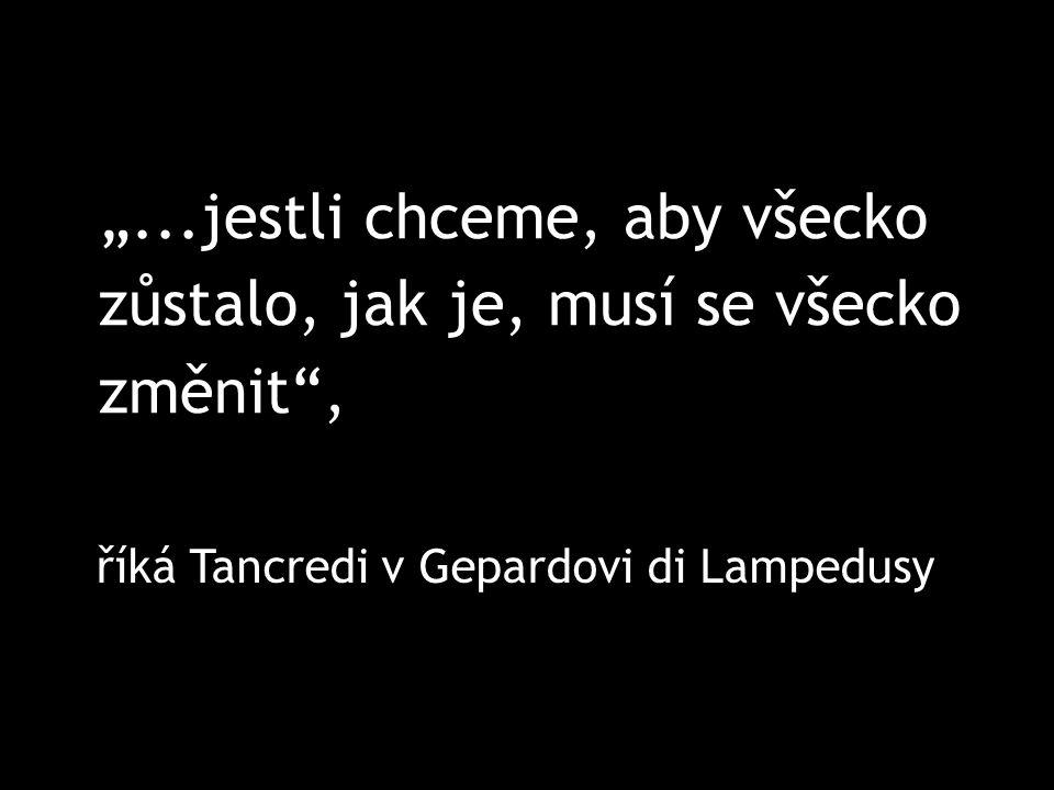 """""""...jestli chceme, aby všecko zůstalo, jak je, musí se všecko změnit , říká Tancredi v Gepardovi di Lampedusy"""