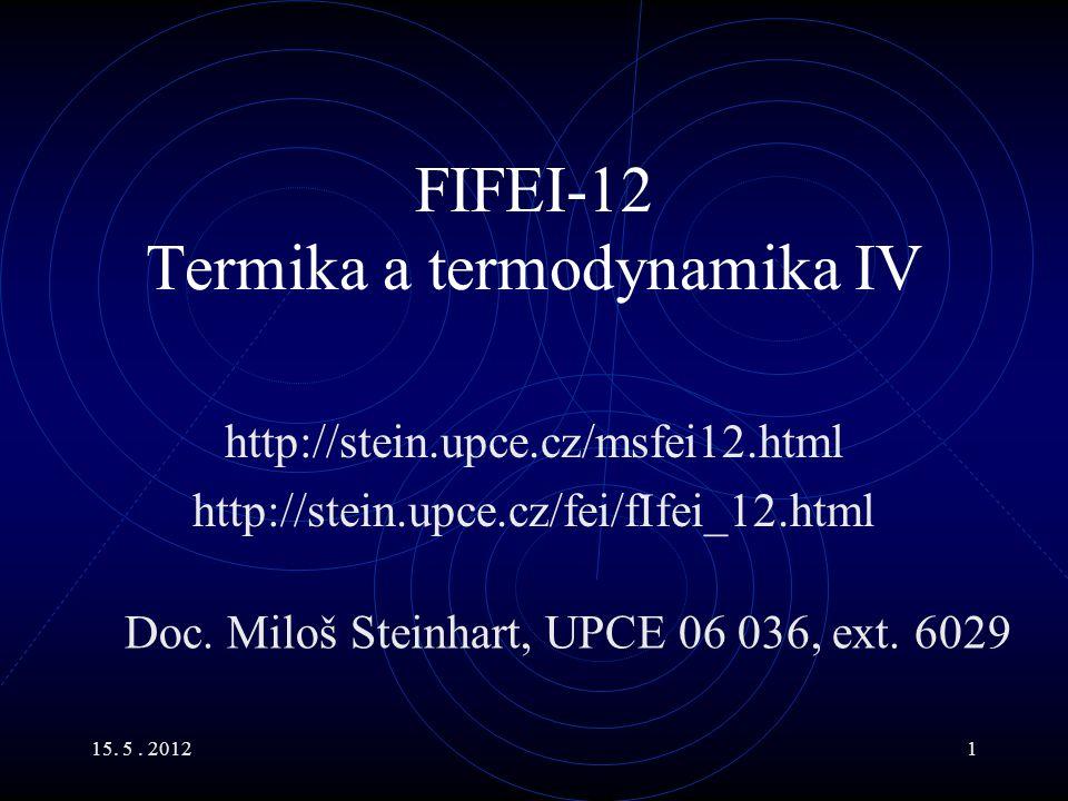 15. 5. 20121 FIFEI-12 Termika a termodynamika IV http://stein.upce.cz/msfei12.html http://stein.upce.cz/fei/fIfei_12.html Doc. Miloš Steinhart, UPCE 0