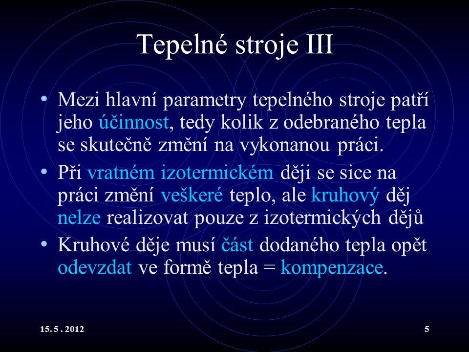 15.5. 201226 Entropie V Protože všechny reálné děje jsou nevratné, entropie neustále roste.