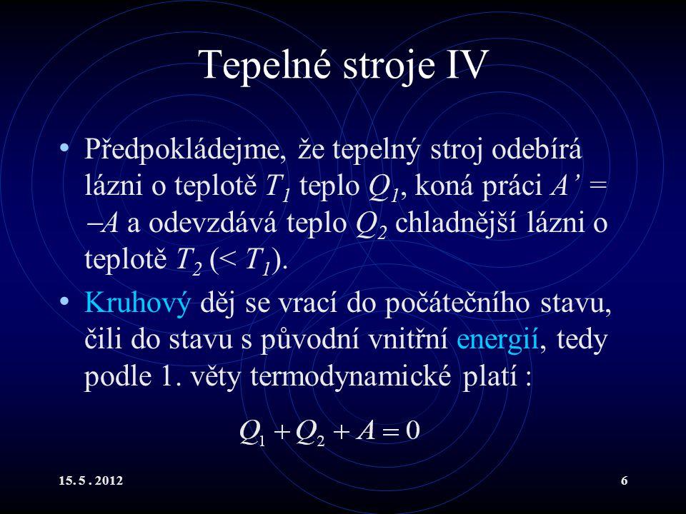 15.5. 20127 Tepelné stroje V Podle přijaté konvence budou teplo Q 2 a práce A záporné.