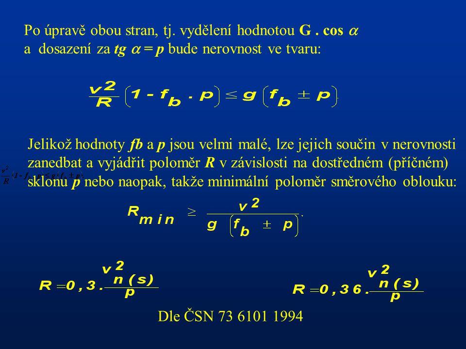 Po úpravě obou stran, tj. vydělení hodnotou G. cos  a dosazení za tg  = p bude nerovnost ve tvaru: Jelikož hodnoty fb a p jsou velmi malé, lze jejic