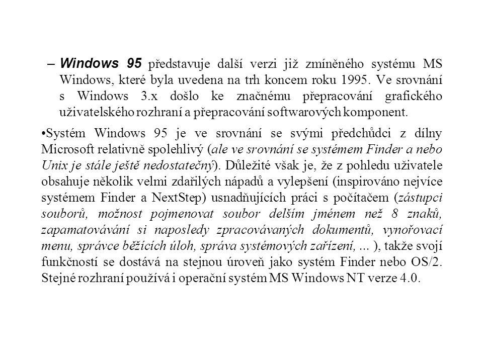 –Windows 95 představuje další verzi již zmíněného systému MS Windows, které byla uvedena na trh koncem roku 1995. Ve srovnání s Windows 3.x došlo ke z
