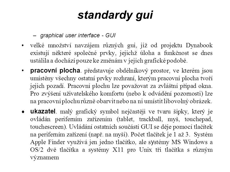 standardy gui –graphical user interface - GUI velké množství navzájem různých gui, již od projektu Dynabook existují některé společné prvky, jejichž úloha a funkčnost se dnes ustálila a dochází pouze ke změnám v jejich grafické podobě.
