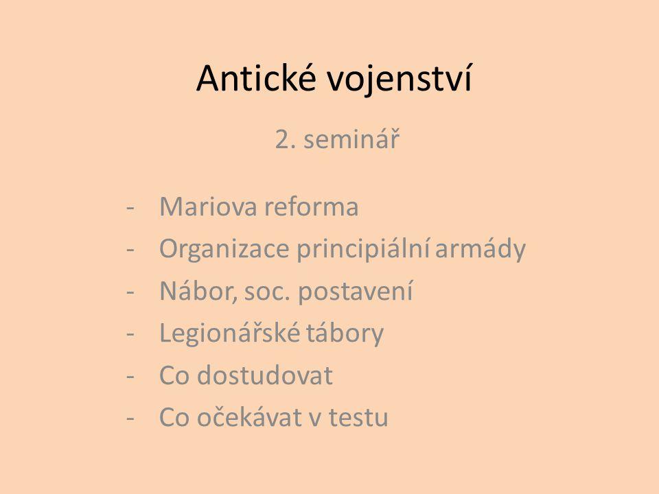 Antické vojenství 2.seminář -Mariova reforma -Organizace principiální armády -Nábor, soc.