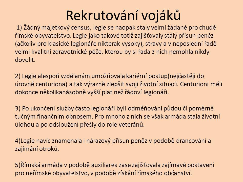 Rekrutování vojáků 1) Žádný majetkový census, legie se naopak staly velmi žádané pro chudé římské obyvatelstvo.