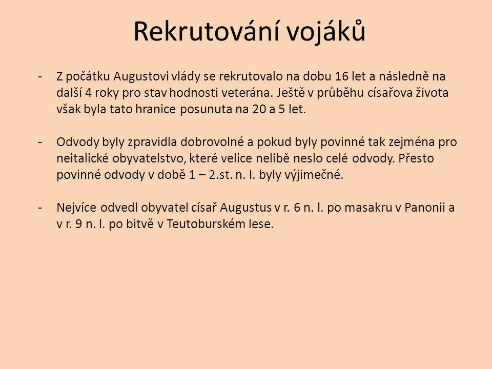 Rekrutování vojáků -Z počátku Augustovi vlády se rekrutovalo na dobu 16 let a následně na další 4 roky pro stav hodnosti veterána.