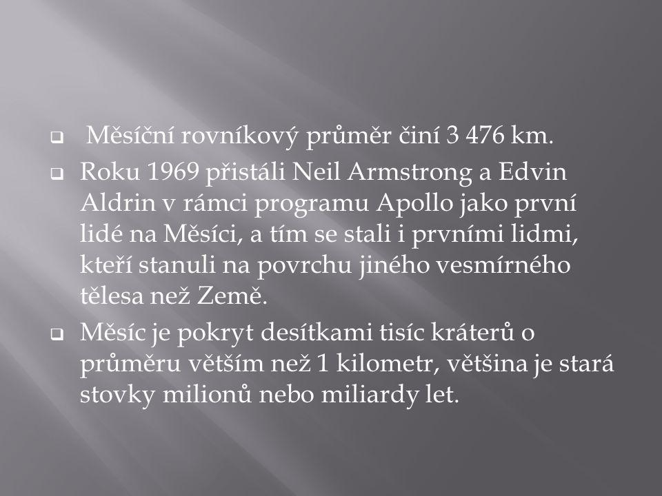  Měsíční rovníkový průměr činí 3 476 km.  Roku 1969 přistáli Neil Armstrong a Edvin Aldrin v rámci programu Apollo jako první lidé na Měsíci, a tím