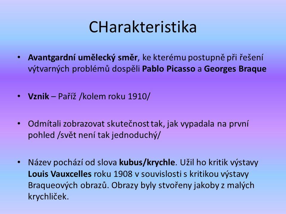 CHarakteristika Avantgardní umělecký směr, ke kterému postupně při řešení výtvarných problémů dospěli Pablo Picasso a Georges Braque Vznik – Paříž /ko
