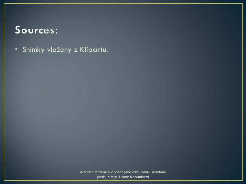 Snímky vloženy z Klipartu. Autorem materiálu a všech jeho částí, není-li uvedeno jinak, je Mgr. Libuše Kocourková