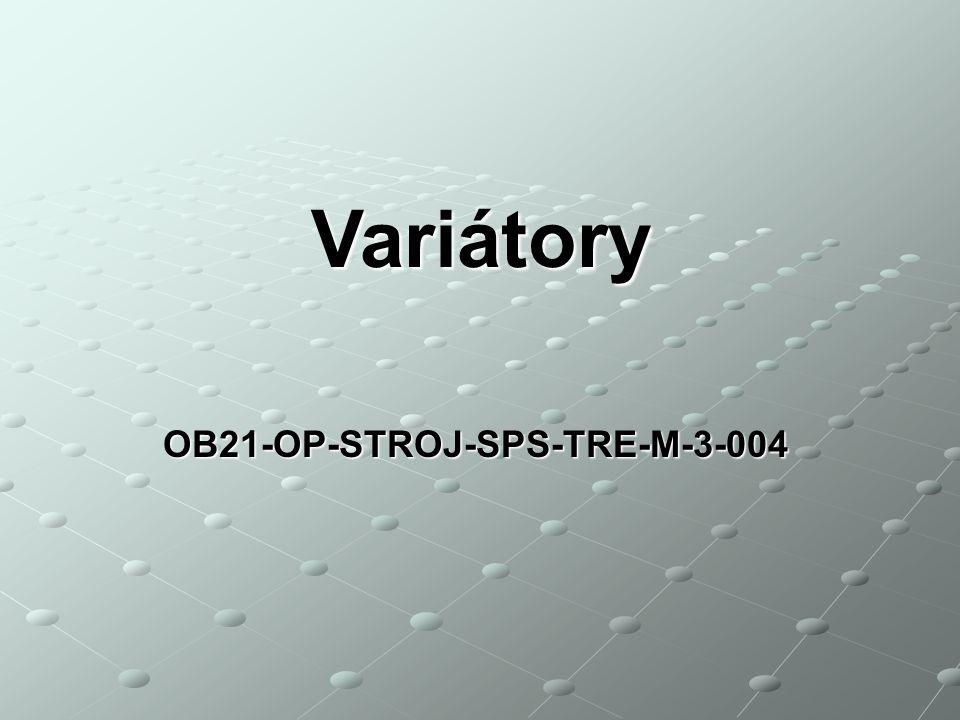 VARIÁTORY - charakteristika jsou třecí převody s plynule měnitelným převodovým poměrem, pomocí variátorů lze měnit počet otáček za chodu stroje, variátor je vytvořen tak, aby měnil převodový poměr a otáčky hnaného kotouče automaticky a plynule, osy hřídelů mohou být rovnoběžné nebo různoběžné, běžné konstrukce variátorů mohou přenášet výkony do 50 kW s regulačním rozsahem až 1 : 12 a libovolnými výstupními otáčkami, u třecích převodů se obvodová síla F přenáší z hnacího kotouče na hnaný buď přímo (tj.