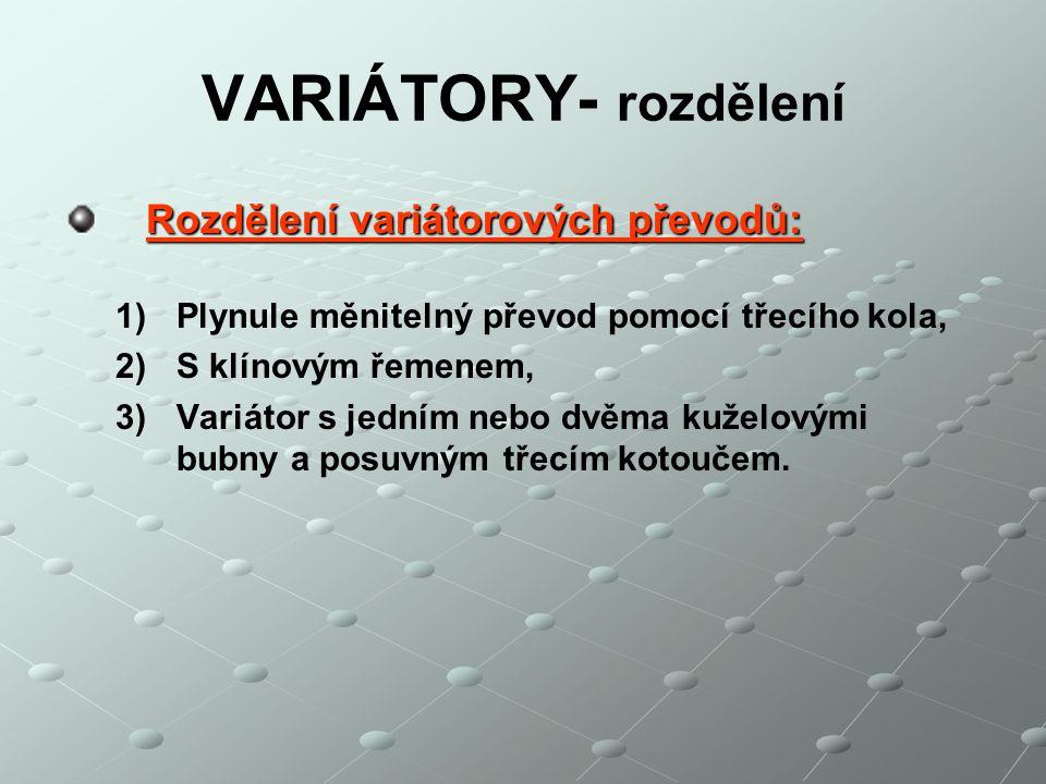 VARIÁTORY- rozdělení Rozdělení variátorových převodů: Rozdělení variátorových převodů: 1) 1)Plynule měnitelný převod pomocí třecího kola, 2) 2)S klíno