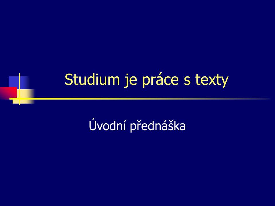 Studium je práce s texty Úvodní přednáška