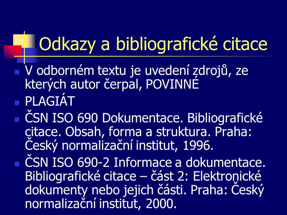 Odkazy a bibliografické citace V odborném textu je uvedení zdrojů, ze kterých autor čerpal, POVINNÉ PLAGIÁT ČSN ISO 690 Dokumentace.