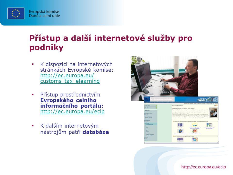 Přístup a další internetové služby pro podniky  K dispozici na internetových stránkách Evropské komise: http://ec.europa.eu/ customs_tax_elearning ht