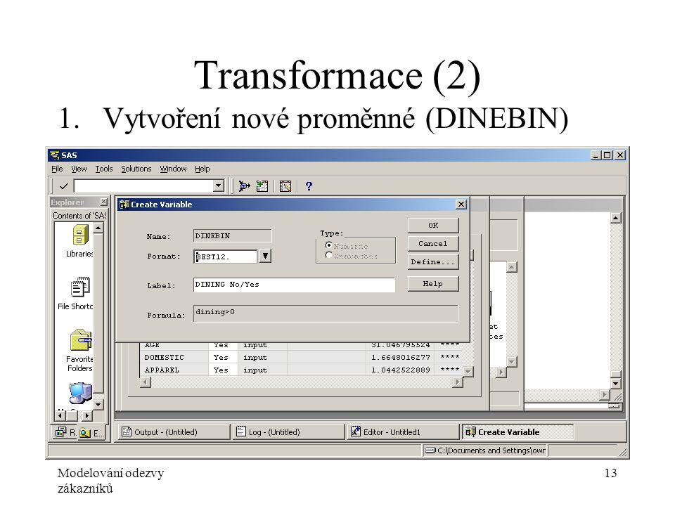 Modelování odezvy zákazníků 13 Transformace (2) 1.Vytvoření nové proměnné (DINEBIN)