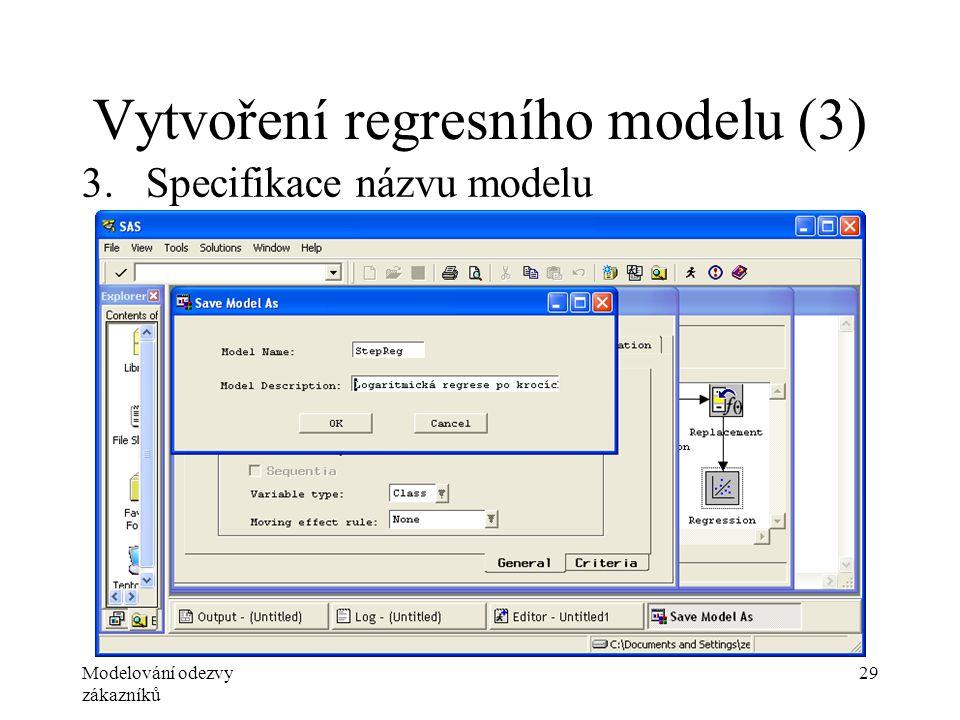 Modelování odezvy zákazníků 29 Vytvoření regresního modelu (3) 3.Specifikace názvu modelu