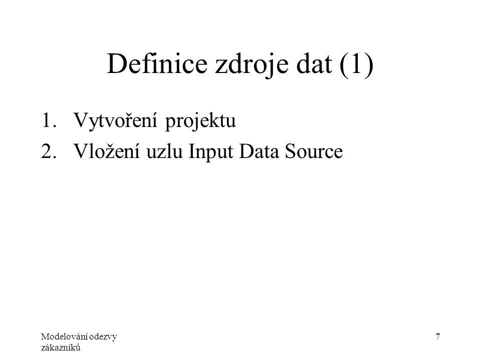 Modelování odezvy zákazníků 7 Definice zdroje dat (1) 1.Vytvoření projektu 2.Vložení uzlu Input Data Source