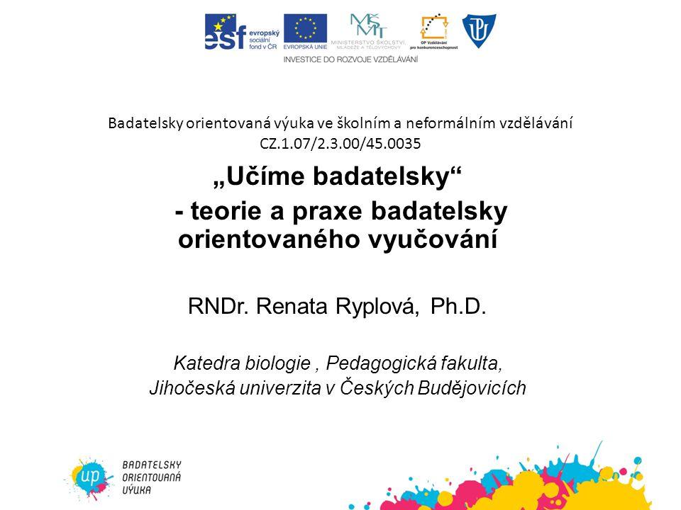 """Badatelsky orientovaná výuka ve školním a neformálním vzdělávání CZ.1.07/2.3.00/45.0035 """"Učíme badatelsky"""" - teorie a praxe badatelsky orientovaného v"""
