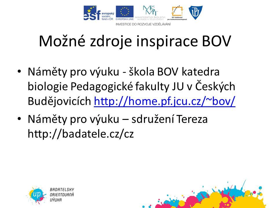 Možné zdroje inspirace BOV Náměty pro výuku - škola BOV katedra biologie Pedagogické fakulty JU v Českých Budějovicích http://home.pf.jcu.cz/~bov/http