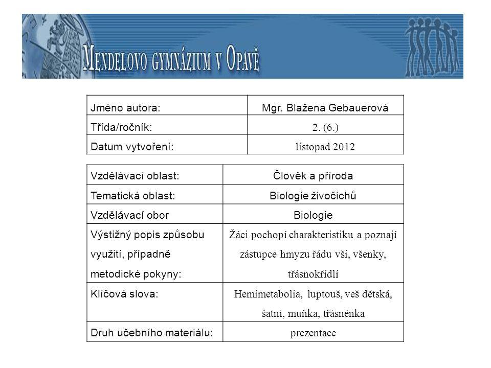 Jméno autora:Mgr. Blažena Gebauerová Třída/ročník: 2. (6.) Datum vytvoření: listopad 2012 Vzdělávací oblast:Člověk a příroda Tematická oblast:Biologie