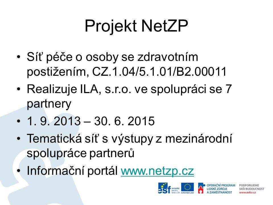 Projekt NetZP Síť péče o osoby se zdravotním postižením, CZ.1.04/5.1.01/B2.00011 Realizuje ILA, s.r.o. ve spolupráci se 7 partnery 1. 9. 2013 – 30. 6.