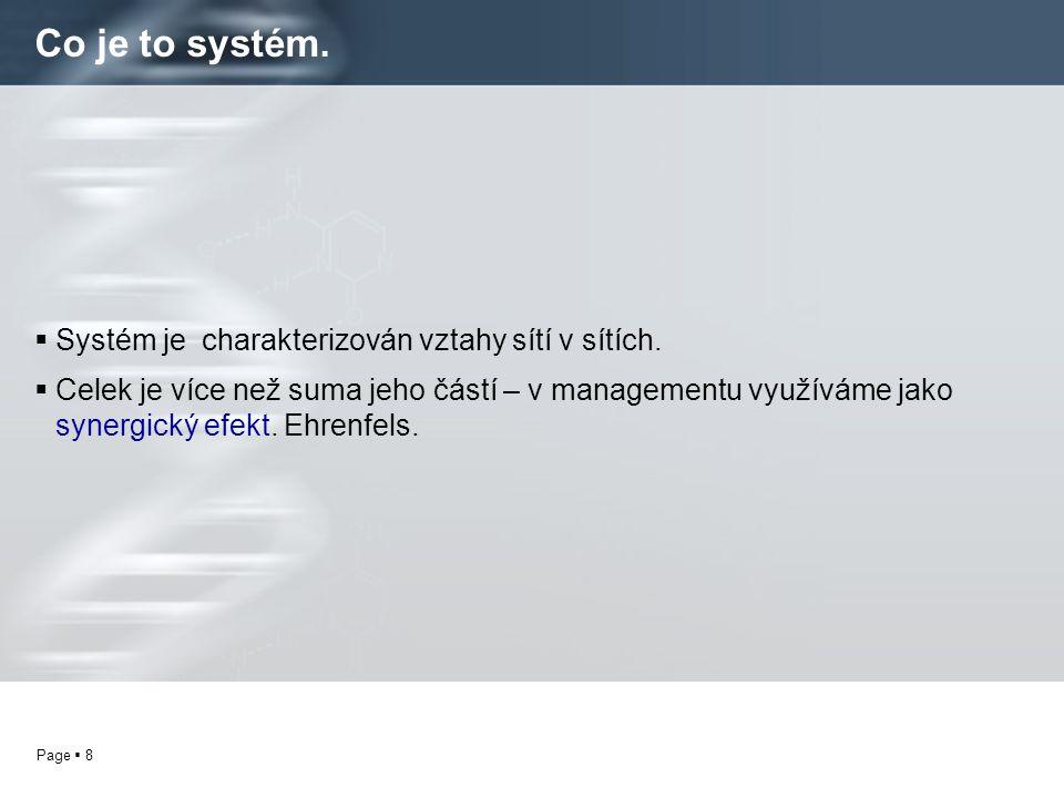 Page  8 Co je to systém.  Systém je charakterizován vztahy sítí v sítích.  Celek je více než suma jeho částí – v managementu využíváme jako synergi