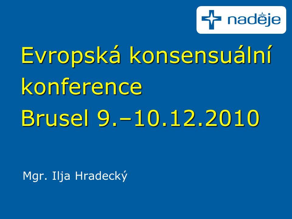 Evropská konsensuální konference Brusel 9.–10.12.2010 Mgr. Ilja Hradecký