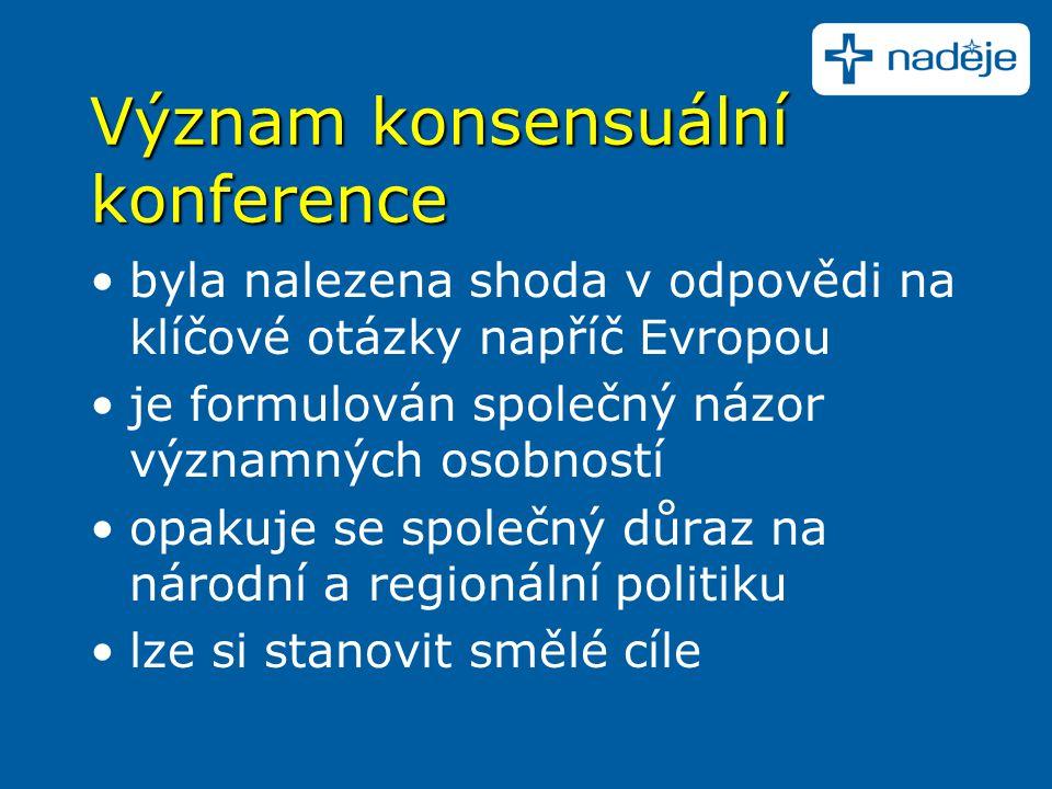 byla nalezena shoda v odpovědi na klíčové otázky napříč Evropou je formulován společný názor významných osobností opakuje se společný důraz na národní a regionální politiku lze si stanovit smělé cíle