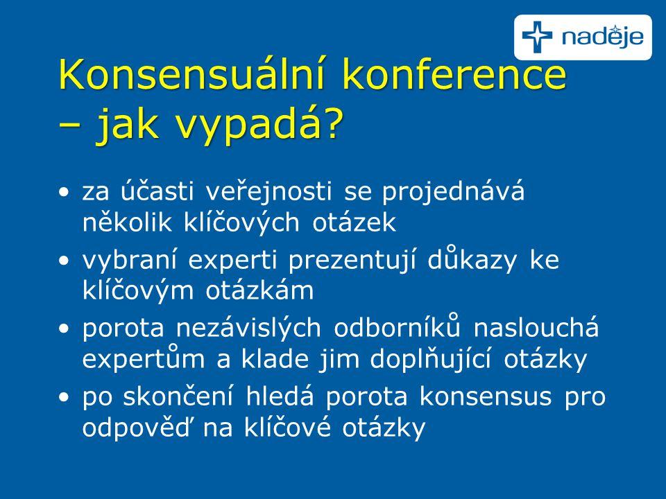 Konsensuální konference – jak vypadá? za účasti veřejnosti se projednává několik klíčových otázek vybraní experti prezentují důkazy ke klíčovým otázká