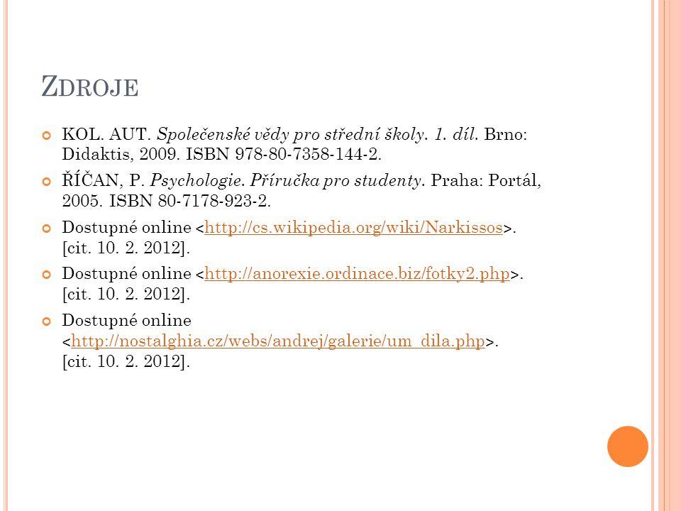 Z DROJE KOL. AUT. Společenské vědy pro střední školy. 1. díl. Brno: Didaktis, 2009. ISBN 978-80-7358-144-2. ŘÍČAN, P. Psychologie. Příručka pro studen