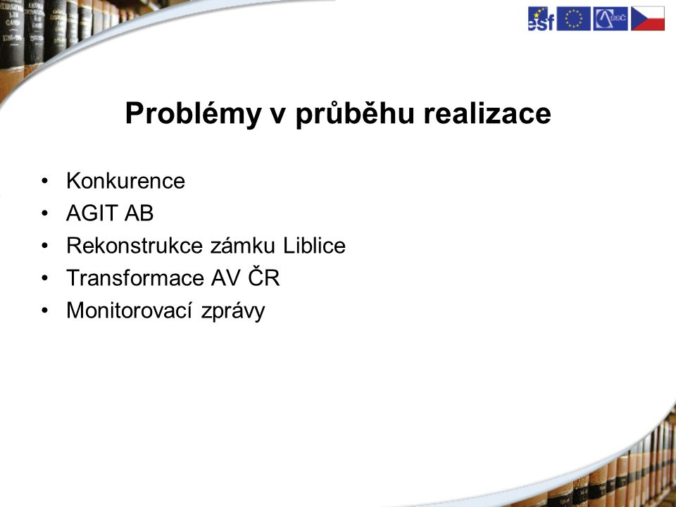 Problémy v průběhu realizace Konkurence AGIT AB Rekonstrukce zámku Liblice Transformace AV ČR Monitorovací zprávy