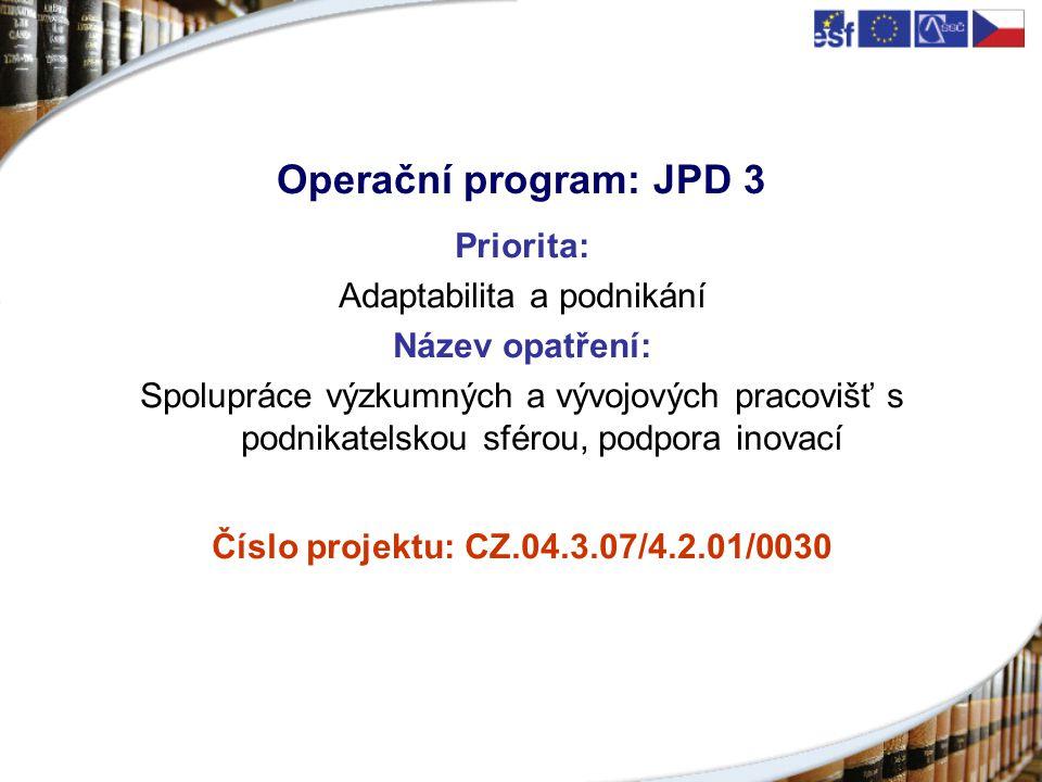 Operační program: JPD 3 Priorita: Adaptabilita a podnikání Název opatření: Spolupráce výzkumných a vývojových pracovišť s podnikatelskou sférou, podpora inovací Číslo projektu: CZ.04.3.07/4.2.01/0030
