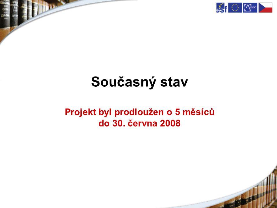 Současný stav Projekt byl prodloužen o 5 měsíců do 30. června 2008