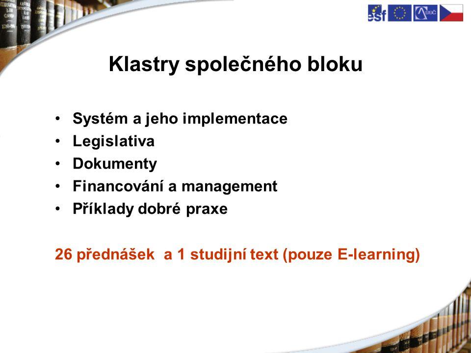 Klastry společného bloku Systém a jeho implementace Legislativa Dokumenty Financování a management Příklady dobré praxe 26 přednášek a 1 studijní text (pouze E-learning)