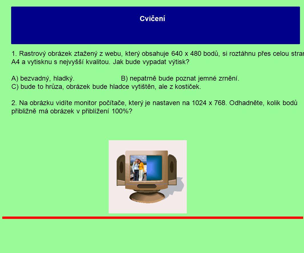 Cvičení 1. Rastrový obrázek ztažený z webu, který obsahuje 640 x 480 bodů, si roztáhnu přes celou stranu A4 a vytisknu s nejvyšší kvalitou. Jak bude v
